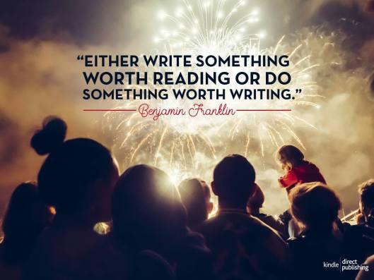 """""""Either write something worth reading or DO something worthwriting."""""""