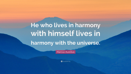 """He who lives in harmony with himself lives in harmony with the universe."""