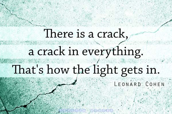 crack-a-crack-in-everything-thats-how-the-light-gets-in